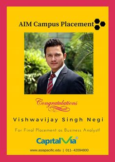Continuing the string of excellent placements at Asia Pacific Institute of Management, New Delhi, we wish our heartiest Congratulations to Vishwavijay Singh Negi for getting placed as a Business Analyst with Capital Via.