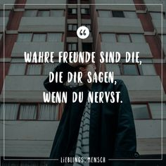 Visual Statements®️ Wahre Freunde sind die, die dir sagen, wenn du nervst. Sprüche / Zitate / Quotes / Lieblingsmensch / Freundschaft / Beziehung / Liebe / Familie / tiefgründig / lustig / schön / nachdenken