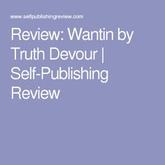 Review: Wantin by Truth Devour | Self-Publishing Review