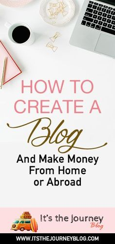 How to create a blog and make money from home or abroad.