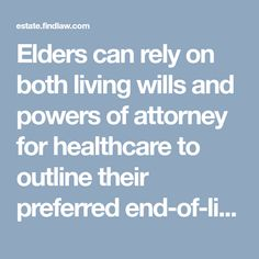 Elders can rely on both living wills and powers of attorney for healthcare to outline their preferred end-of-life care arrangements.