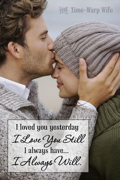 I loved you yesterday, I love you still... I always have, I always will. - This quote would make a great 'picture'.