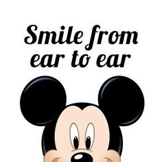 Smile from Ear to ear! Mickey Mouse.
