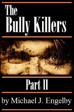The Bully Killers Serial Novel: Part 2 (A Psychological Thriller) by Michael Engelby, http://www.amazon.com/dp/B00AV5ZJE6/ref=cm_sw_r_pi_dp_RsS4qb0CX25DP
