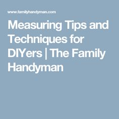 Measuring Tips and Techniques for DIYers | The Family Handyman