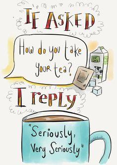 """Si l'on me demande """"Comment prenez-vous votre thé ?"""" je réponds """"Sérieusement, très sérieusement."""""""