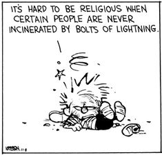 Calvin and Hobbes (DA) - It's hard to be religious when certain people are never incinerated by bolts of lightning.