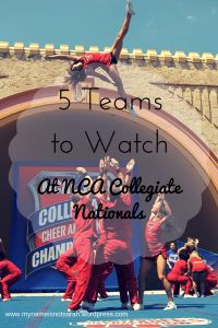 5 Teams to watch at NCA Collegiate Nationals!