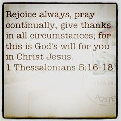 Great verses, easy to memorize, and very powerful. Let's do what it says!  Rejoice continually!  Pray continually!   Give thanks continually!