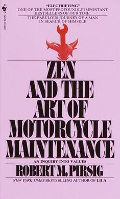 Zen and the Art of Motorcycle Maintenance: An Inquiry into Values by Robert M. Pirsig