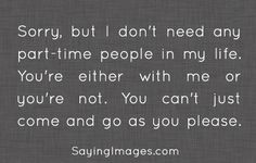 I don't need part-time people in my life