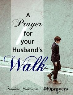 """Father, guide my husband to do what you require - """"to act justly and to love mercy and to walk humbly"""" with You. (Micah 6:8) Amen"""