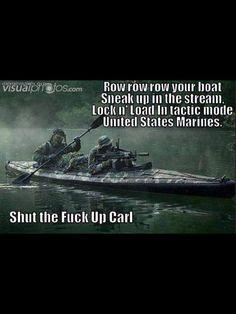 Marines, Boat, and United States: Row row row your boat Sneak in the Stream. LOCK In Load ill tactic mode United States Marines. Shut the Fuck UD Carl Military Jokes, Army Humor, Army Memes, Marine Memes, Military Brat, Funny Shit, The Funny, Funny Jokes, Funny Stuff