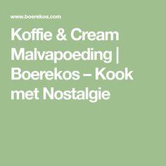 Koffie & Cream Malvapoeding   Boerekos – Kook met Nostalgie