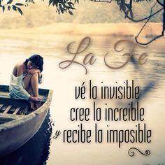 La #Fe ve lo invisible, cree lo increíble y recibe los imposible