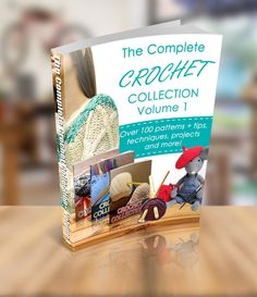 The Complete Crochet Collection - Volume 1
