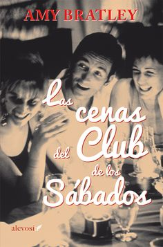 Las Cenas del Club de los Sábados / Amy Bratley ; traducción del inglés de María Corniero