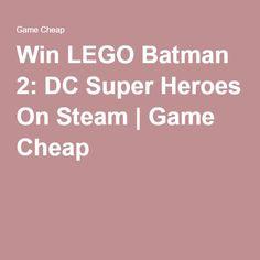 Win LEGO Batman 2: DC Super Heroes On Steam   Game Cheap