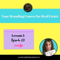 Your Branding Course for Real Estate created by your Branding Stylist Dina Marie Joy of Your Brandtastic Podcast on iTunes.