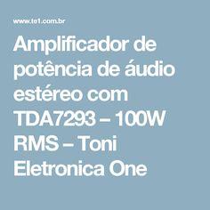 Amplificador de potência de áudio estéreo com TDA7293 – 100W RMS – Toni Eletronica One