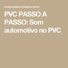 PVC PASSO A PASSO: Som automotivo no PVC