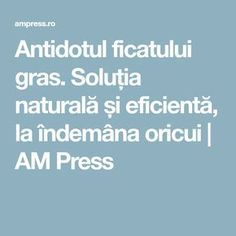 Antidotul ficatului gras. Soluția naturală și eficientă, la îndemâna oricui | AM Press Good To Know, Natural Remedies, Health Tips, Health Fitness, Healthy, Blog, Plants, Travel, Medicine