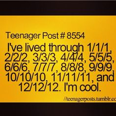 I lived through 3/3/3,4/4/4,5/5/5,6/6/6,7/7/7,8/8/8,9/9/9,10/10/10,11/11/11&12/12/12