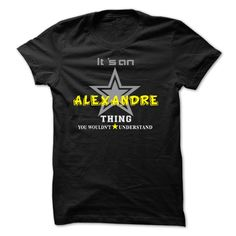 [New tshirt name meaning] If your name is ALEXANDRE then this is just for you Shirt design 2016 Hoodies Tee Shirts