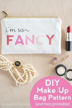 """I'm so Fancy"" Make Up bag sewing pattern with free printable!"