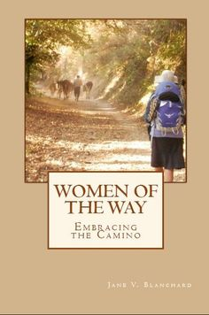 "Though Women of the Way is about Jane Blanchard's journey on the Camino de Santiago and discussions with women she met along the way, this is not a ""chic"" book. It is about embracing the Camino. Jane discusses how she prepared for the Camino, the daily rituals in long-distance walking, the camaraderie, the personal changes, and the beauty and appeal of the most popular of all the pilgrimages to Santiago de Compostela, the Camino Frances. #Camino, #Spain, #bucketlist #Hiking, #Pilgrimage."