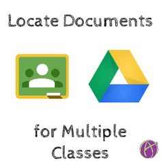 Google Classroom: Locate Documents for Multiple Classes