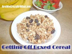 Getting Off Boxed Cereal~AreWeCrazyOrWhat.net