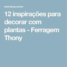 12 inspirações para decorar com plantas - Ferragem Thony