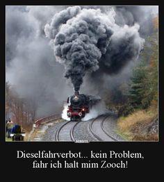 Dieselfahrverbot... kein Problem, fahr ich halt mim Zooch! | Lustige Bilder, Sprüche, Witze, echt lustig