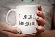 Teacher Mug Gift for Teacher I Turn Coffee into EDUCATION Teacher Gift Professor Mug Gifts for Teachers Funny Humorous Mug Professor Gift by PhotoCeramics on Etsy https://www.etsy.com/listing/225904147/teacher-mug-gift-for-teacher-i-turn