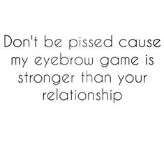 This is true ❤️#eyebrowquotes                                                                                                                                                                                 More