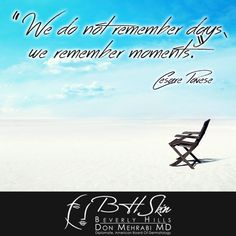 We do not remember days... only by the moments we create on those days do we hold memories!  #memories #moments #life #BHSkin
