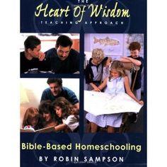The Heart of Wisdom Teaching Approach: Bible Based Homeschooling: Amazon.co.uk: Robin Sampson: Books