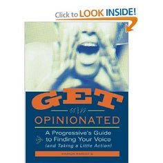 Amazon.com: Get Opinionated: A Progressive's Guide to Finding Your Voice (and Taking a Little Action): Amanda Marcotte: Books