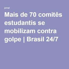 Mais de 70 comitês estudantis se mobilizam contra golpe | Brasil 24/7