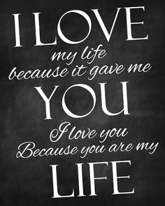 """I love my life because it gave me you. I love you because you are my life."" #lovequotes"