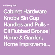 Cabinet Hardware Knobs Bin Cup Handles and Pulls - Oil Rubbed Bronze   Home & Garden, Home Improvement, Building & Hardware   eBay!