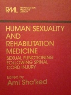 Human Sexuality and Rehabilitation Medicine | sexual functioning following spinal cord injury    Ami Sha'ked  director, institute for sex therapy, education and research  rehabilitation center  chaim sheba medical center,  tel hashomer, israel  sakler school of medicine,  tel aviv university    rehabilitation medicine library #forsale for sale medical books