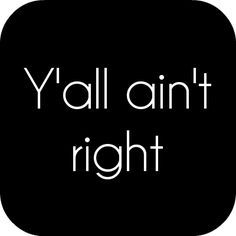Southern Momma Sayings   ... ? If you're not from the South..do you think us Southern's are crazy