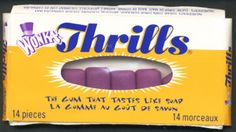 Thrills gum...still tastes like soap! Still can't understand how anyone could like that crap!