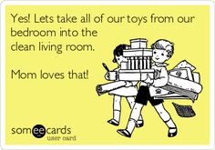 And the pillows, blankets, curtains, shoes, underwear, stuffed animals, chairs, table, piggy bank, race car track, and anything else thats semi-mobile.... ugh