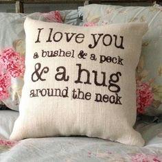 "Burlap Pillow - ""I love you a bushel and peck..."" - $28.00, via Etsy."