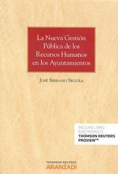 La nueva gestión pública de los recursos humanos en los ayuntamientos / José Serrano Segura. Thomson Reuters Aranzadi, 2016