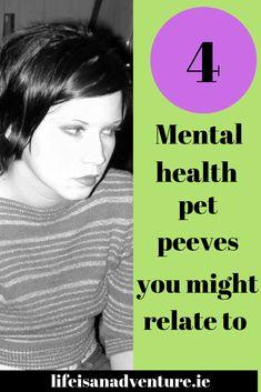 mental health. pet peeves. mental illness. stigma.