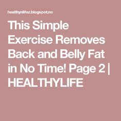 This Simple Exercise Removes Back and Belly Fat in No Time! Page 2 | HEALTHYLIFE
